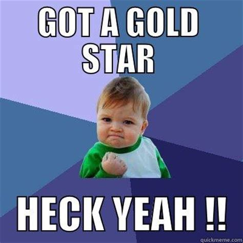 Gold Star Meme - got a gold star quickmeme