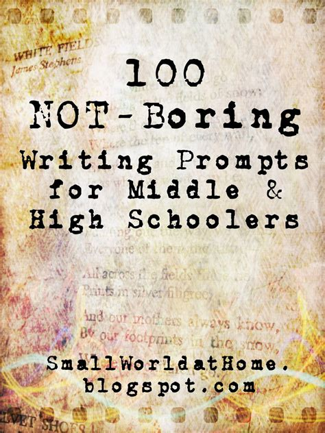 Or Prompts Smallworld 100 Not Boring Writing Prompts For Middle And High Schoolers