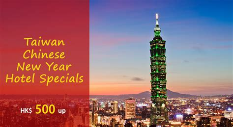 taiwan tourism new year taiwan new year hotel specials hk 500 up per
