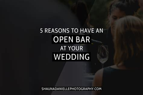 5 Reasons To In Your Wedding by 5 Reasons To An Open Bar At Your Wedding
