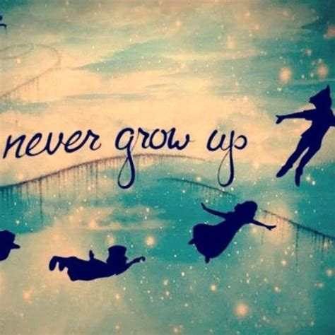 Grow Up never grow up quotes quotesgram