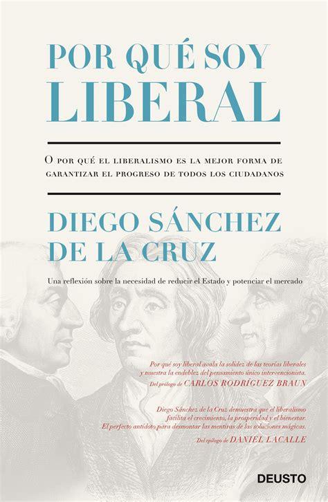 libro por qu soy liberal por qu 233 soy liberal planeta de libros