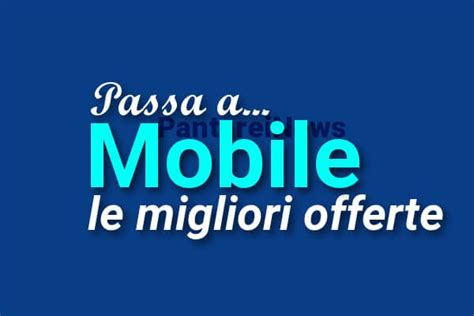 migliori offerte di telefonia mobile migliori offerte mobile passa a tim vodafone wind tre