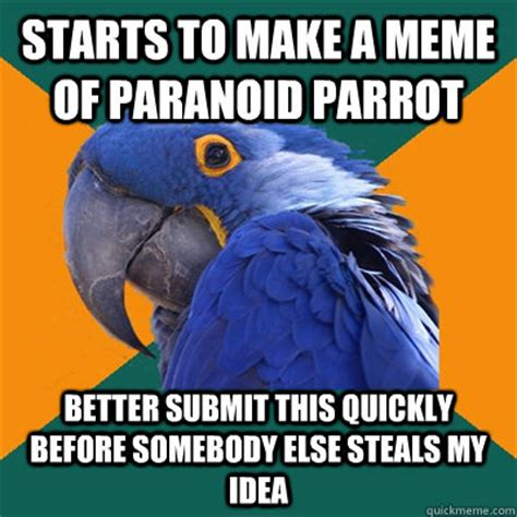 Make A Quick Meme - starts to make a meme of paranoid parrot better submit