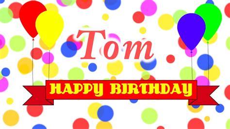 happy birthday tom images happy birthday tom song