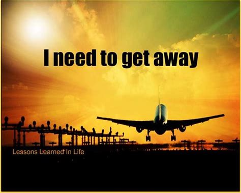 i want to get away quotes quotesgram