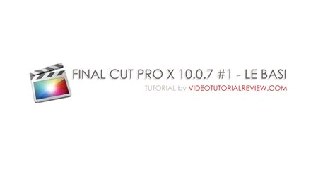 final cut pro x review tutorial final cut pro x 10 0 7 1 le basi video