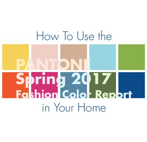 spring 2017 pantone colors how to use the pantone spring 2017 fashion color report in
