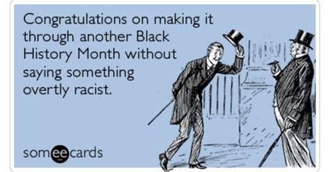 via httpwwwsomeecardscom black history month racism february funny card black