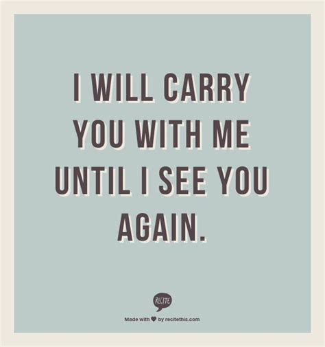 until i see you again tattoo i will carry you with me until i see you again quotes