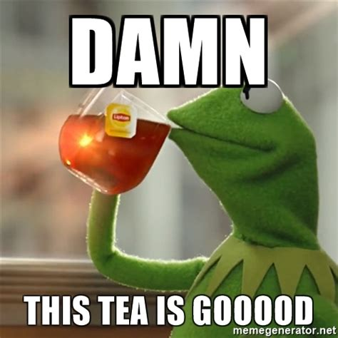 Tea Meme - kermit the frog drinking tea memes memes