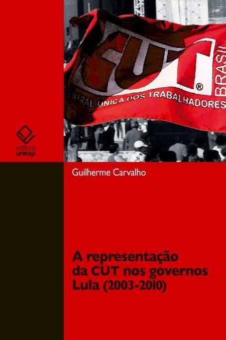 reportagem sobre quem trabalhou no governo lula 2003 a 2011 tem direito de receber a representa 231 227 o da cut nos governos lula 2003 2010