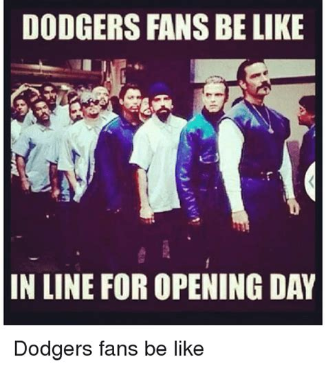 La Dodgers Memes - dodgers fans be like in line for opening day dodgers fans
