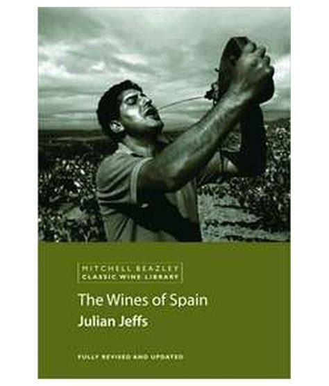 the wines of greece the classic wine library books mitchell beazley classic wine library the wines of spain