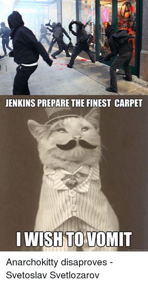 vomit meme jenkins prepare the finest carpet i wish to vomit