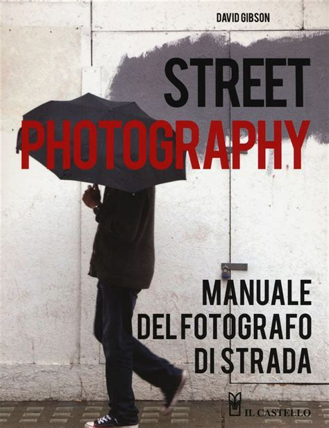 libro mastering street photography libro street photography di d gibson lafeltrinelli