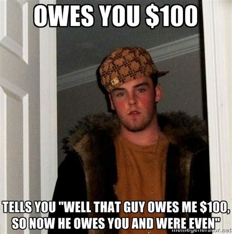 new year owe money most bullshit move when someone owes you money adviceanimals