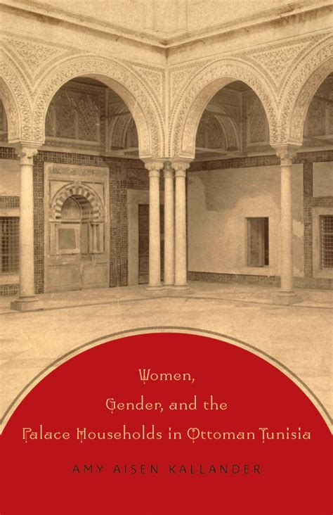 Ottoman Tunisia Gender And The Palace Households In Ottoman Tunisia By Aisen Kallander