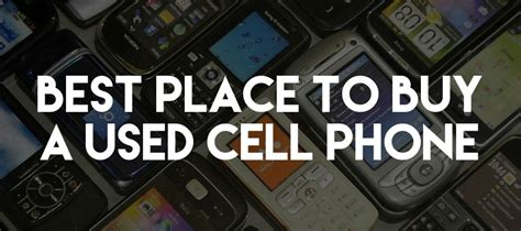best place to buy cell phones the 3 best places to buy a used phone best used cell