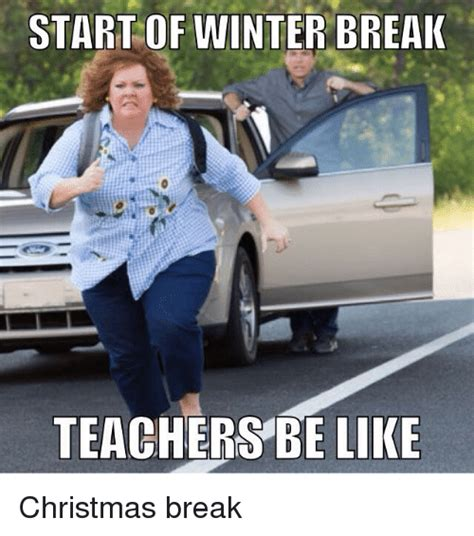 Winter Break Meme - start of winter break teachers be like christmas break