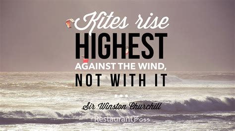 against the wind kites rise highest against the wind not with it sir