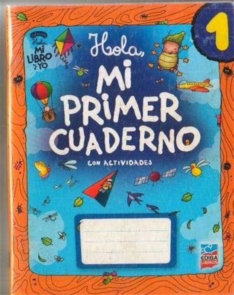libro mi cuaderno de actividades los maestros primero libro mi primer cuaderno con actividades ediba