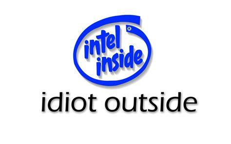intel inside idiot outside by brainiraj on deviantart