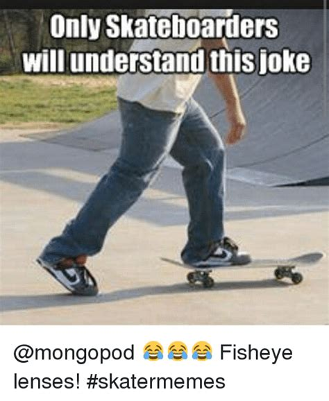 Skateboarding Meme - only skateboarders will understand this oke fisheye