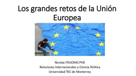los retos de la los grandes retos de la union europea