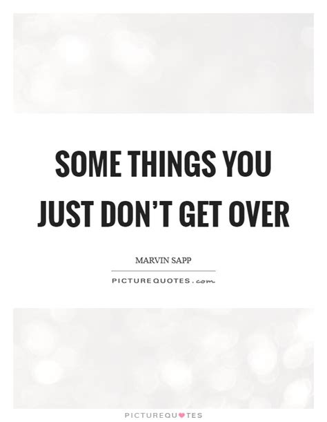 You Don T Get Over It You Just Get Through It Quote - some things you just don t get over picture quotes