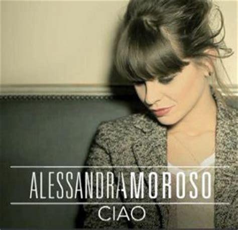 testo ciao alessandra amoroso alessandra amoroso ciao audio e testo nuovo singolo