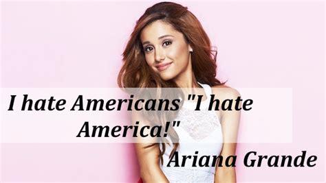 """Ariana Grande I hate Americans """"I hate America!""""   The ... Hate Americans"""