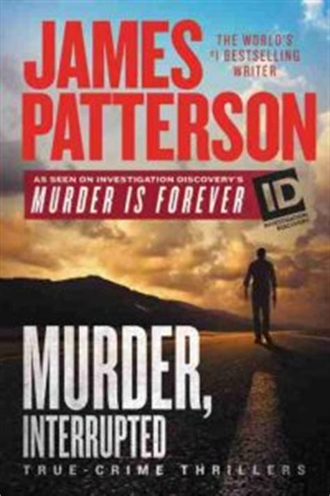 murder interrupted patterson s murder is forever books author patterson starts a new true crime series with