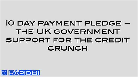 10 Reasons To The Credit Crunch by 10 Day Payment Pledge The Uk Government Support For The