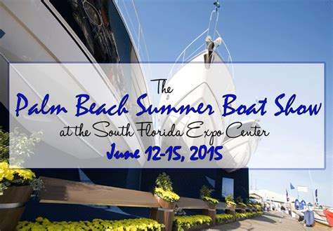 west palm beach boat show fairgrounds the palm beach summer boat show