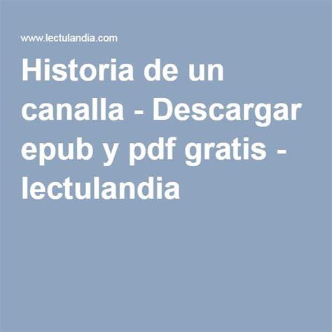historia de un canalla historia de un canalla descargar epub y pdf gratis lectulandia libros y revistas