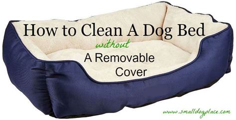 how to wash a dog bed how to clean a dog bed that has no removable cover