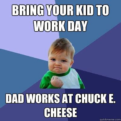 Chuck E Cheese Meme - bring your kid to work day dad works at chuck e cheese