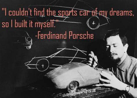 Porsche Quotes by Dr Ferdinand Porsche Quotes Quotesgram