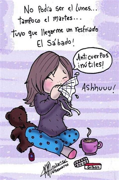 imagenes graciosas resfriado enferma spanish quotes pinterest tans