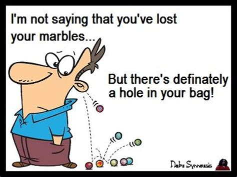 i m in the hole and it s wet in here the life and i m not saying that you ve lost your marbles but there