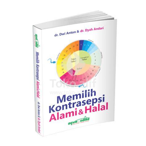 160 Materi Dakwah Pilihan Drs H Ahmad Yani memilih kontrasepsi alami halal adzkiya book store