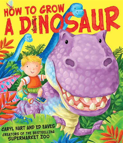 how to grow a dinosaur books how to grow a dinosaur ebook by caryl hart ed eaves