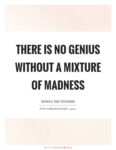 A Mixture Of Genius there is no genius without a mixture of madness picture