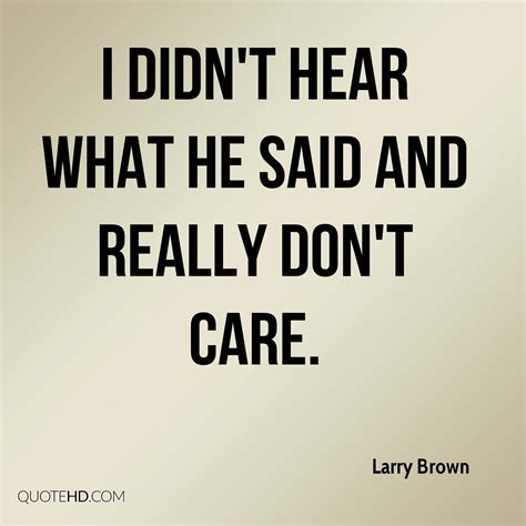 i dont care mp3 larry brown quotes quotehd