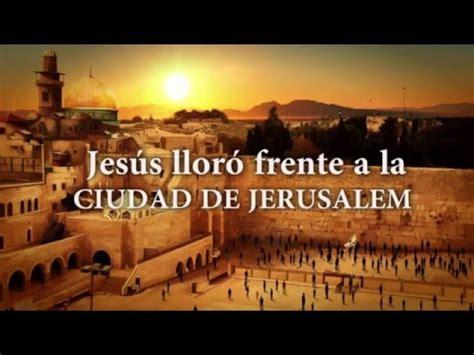 imagenes jesus lloro jes 250 s llor 243 frente a la ciudad de jerusalem youtube