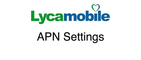 lycamobile mobile data settings lycamobile apn settings wirefly