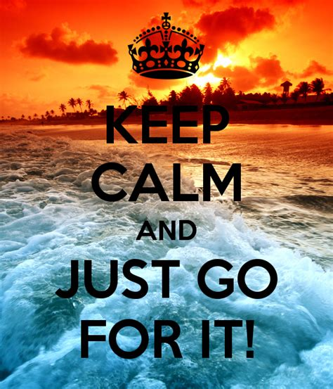 Keep Calm And keep calm and just go for it poster stephridley keep