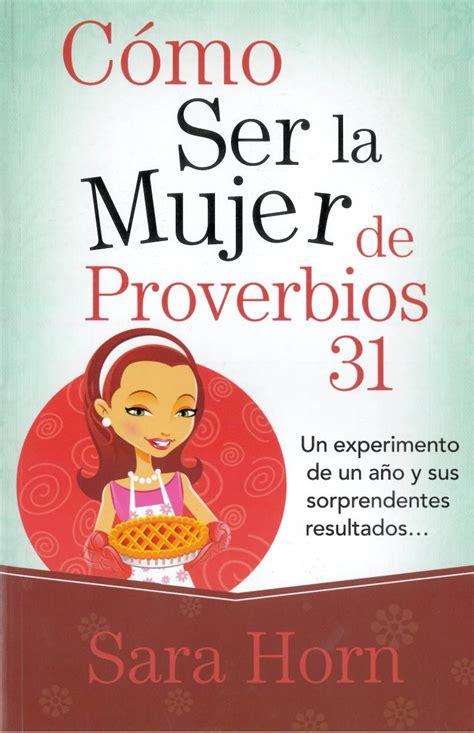 libro la chica de sus c 243 mo ser la mujer de proverbios 31 9789588691848 sara