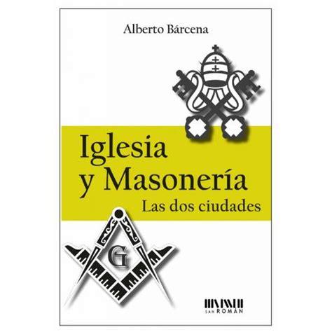 iglesia y masonera iglesia y masoner 205 a diario ya
